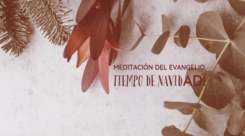 Meditación del Evangelio. Tiempo de Navidad