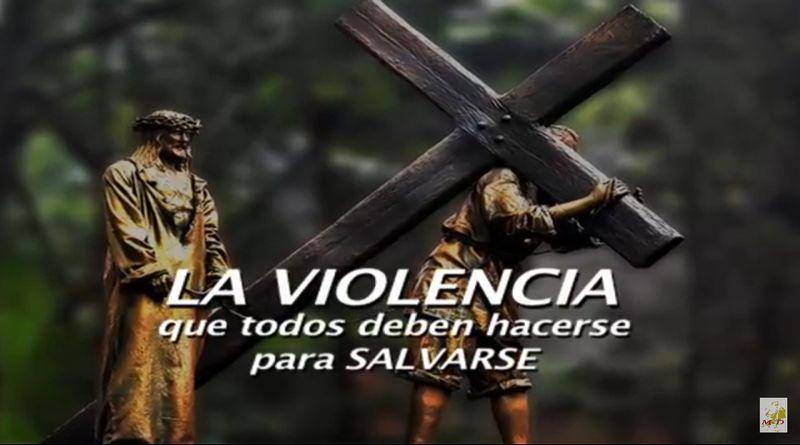 La violencia que todos deben hacerse para salvarse-MarchandoReligion