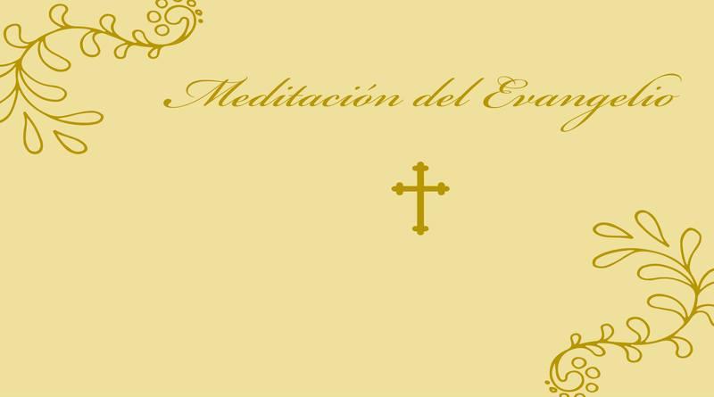 Meditación del Evangelio. Cuaresma-MarchandoReligion.es
