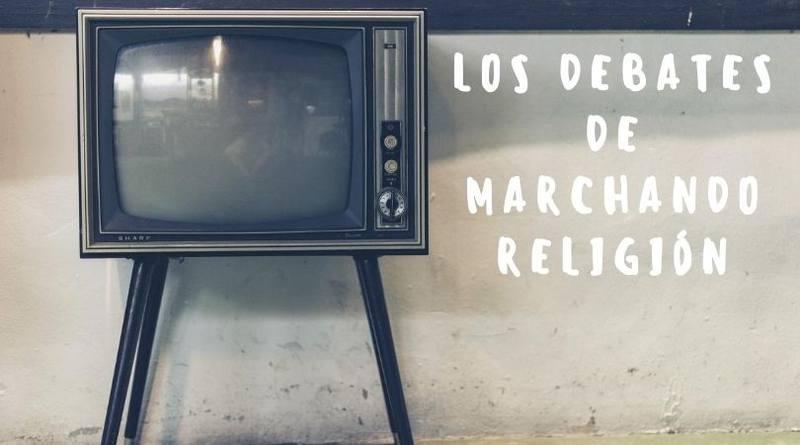 Los debates de marchando religión